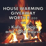 3 Kids, 2 Dogs and 1 Old House Warming Giveaway Worth R3800