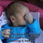 Here's 17 Things Nobody Told You About Having a Baby.